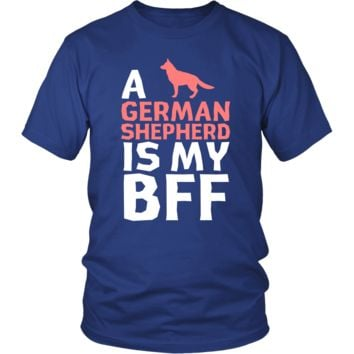 German shepherd Shirt - a German shepherd is my bff- Dog Lover Gift