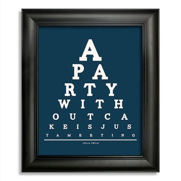 Julia Child Eye Chart, A Party Without Cake Is Just A Meeting, 8 x 10 Giclee Print BUY 2 GET 1 FREE