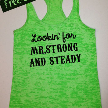 Lookin' for Mr. Strong and Steady. Southern Girl Tank. Country Tank Top. Country Shirt. Fitness Tank. Southern Clothing. Free USA Shipping