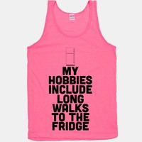 My Hobbies Include Long Walks To The Fridge