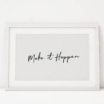 Motivational Quotes,Make it Happen,Printable Art,Typography Wall Art,Inspirational Quote,Encouragement Gift,Inspiring Wall Art,Dorm Room