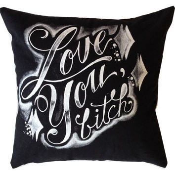 Love You Bitch Pillow