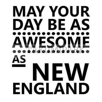 May Your Day Be As Awesome As New England, Quote Art Print, Typography Poster Art, Minimalist Home Decor, Black And White New England Art