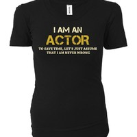 I Am An Actor To Save Time, I Am Never Wrong - Ladies T-shirt