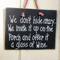 We don't hide crazy sign, parade your family secrets, handmade sign, wine