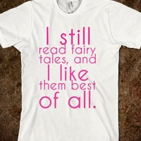 I still read fairy tales, and I like them best of all.