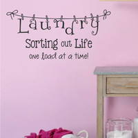 Laundry Sorting out Life one load at a time! Vinyl Wall Decal-Laundry Room Decor- Laundry Wall Decor- Laundry Humor-