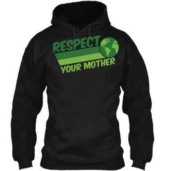 Respect Your Mother Awesome Earth Day Globe Graphic T-shirt Pullover Hoodie 8 oz