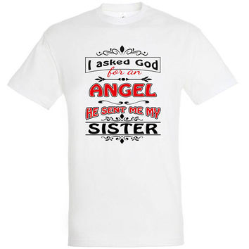 I asked god for an angel he sent me my sister, T-shirt, gift ideas, gift for mom, women t-shirt,mothers day gift,mom t shirt,gift for women