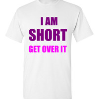 I Am Short Get Over It