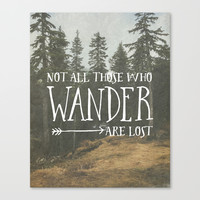 Not all those who wander are lost Canvas Print by PrintAnnex