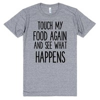 TOUCH MY FOOD AGAIN AND SEE WHAT HAPPENS | Athletic T-Shirt | SKREENED