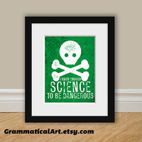 Dangerous Science Print - Perfect Science Gift for Your Favorite Scientist, Chemist, Teacher, Friend