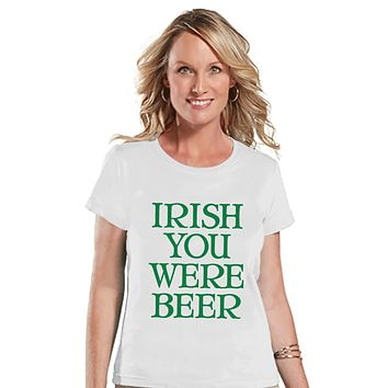 St. Patricks Day Shirt - Funny Women's Drinking Shirts - Irish You Were Beer - White T-shirt - Humorous Gift for Her - Drinking Party Shirt
