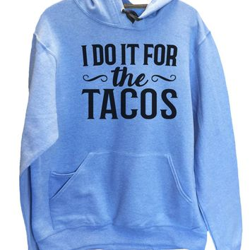 UNISEX HOODIE - I Do It For The Tacos - FUNNY MENS AND WOMENS HOODED SWEATSHIRTS - 2121