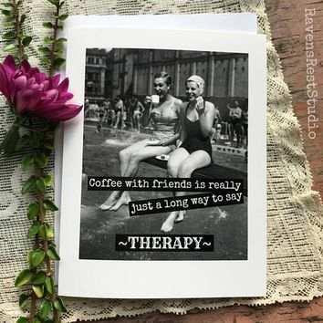 Coffee With Friends A Long Way To Say Therapy Funny Vintage Style Happy Birthday Card Friends Birthday Greeting Card FREE SHIPPING