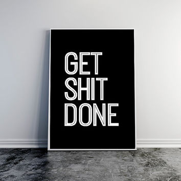 "Motivational Poster ""Get Shit Done"", Wall Decor, Office Print, Black and White, Typography Poster, Typography Art, Office Decor, Life Motto."