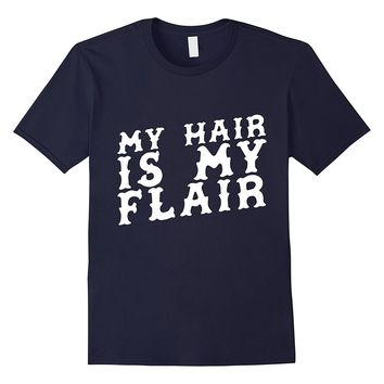 My Hair Is My Flair T-Shirt