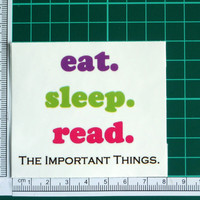 Eat Sleep Read The Important Things Sticker Decal