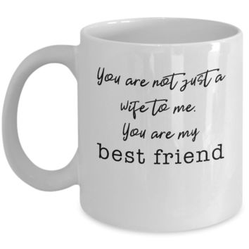 Not Just a Wife - My Best Friend ~ Coffee Mug Gift for Spouse