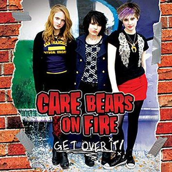 Care Bears on Fire - Get Over It!