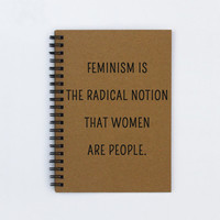 """Feminism Is The Radical Notion That Women Are People - 5"""" x 7"""" Inspirational journal, notebook, diary, sketch book, memory book, scrapbook"""