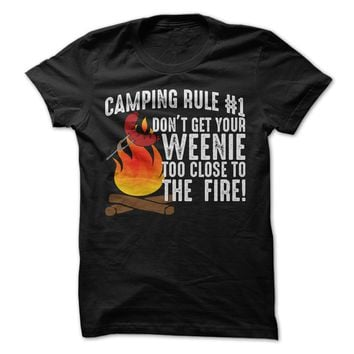 Camping Rule # 1 Don't Get Your Weenie Too Close To The Fire