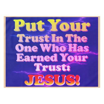 Put Your Trust In Jesus! He Has Earned It! Tablecloth