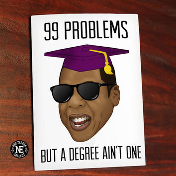 99 Problems But A Degree Aint One - Jay Z Lyrics Inspired Graduation Card - Good Job Congratulations Card 4.5 X 6.25 Inches