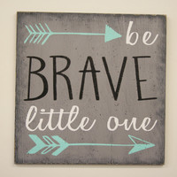 Be Brave Little One Wood Sign Boys Nursery Decor Nursery Wall Art Gray Nursery Decor Tribal Nursery Woodland Nursery Baby Gift Handmade