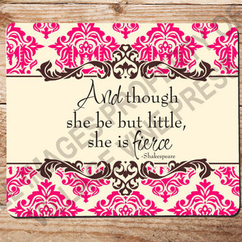 Mouse Pad - And though she be but little she is fierce - Shakespeare -  Custom Personalized Monogram Office Computer Mousepad