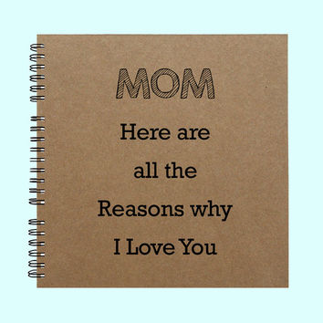Mom Here are all the Reasons why I Love You - Book, Large Journal, Personalized Book, Personalized Journal, Scrapbook, Smashbook