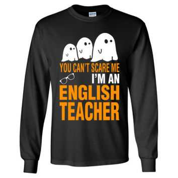 Halloween You Cant Scare Me I Am An English Teacher - Long Sleeve T-Shirt