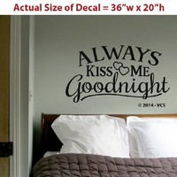 """Always Kiss Me Goodnight"" LARGE 36""x20"" Wall Décor Sticker Vinyl Decal"