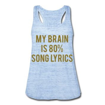 METALLIC GOLD PRINT! My Brain Is 80% Song Lyrics, Women's Flowy Tank Top by Bella