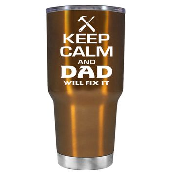 Keep Calm and Dad will Fix it on Translucent Copper 30 oz Tumbler Cup