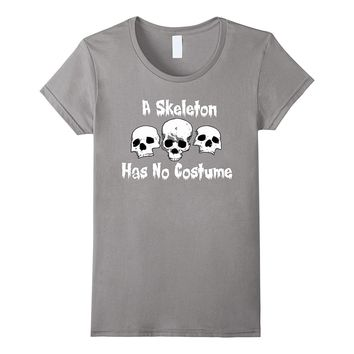 A Skeleton Has No Costume Spooky- Funny Halloween T-Shirt