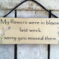 garden sign. gift for her. my flowers were in bloom last week.