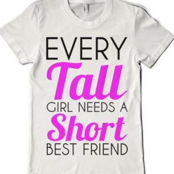Every Tall Girl Needs A Short Best Friend-Female White T-Shirt