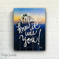 I Always Knew It Was You! - Handscripted Inspration over photo of Tree at Sunset - Slatted Plank Wood Sign
