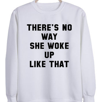 There's no way she woke up like that sweatshirt