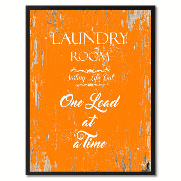 Laundry room sorting life out one load at a time Funny Quote Saying Gift Ideas Home Decor Wall Art