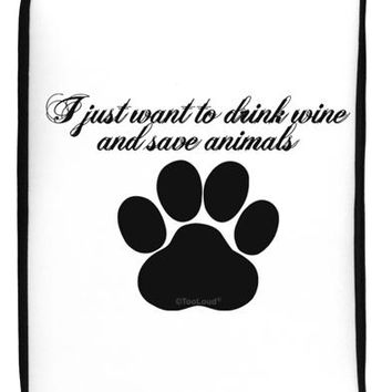 "I Just Want To Drink Wine And Save Animals 17"" Neoprene laptop Sleeve 10"" x 14"" Portrait by TooLoud"