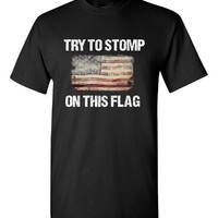 TRY TO STOMP ON THIS FLAG SHIRT USA PATRIOTIC VINTAGE - Unisex T-Shirt