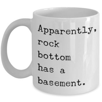 Apparently Rock Bottom Has a Basement Funny Sarcastic Sobriety Gifts Recovery Gift Mug Coffee Cup