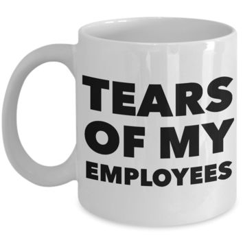 Boss Mug Funny - Tears of My Employees Funny Ceramic Coffee Cup