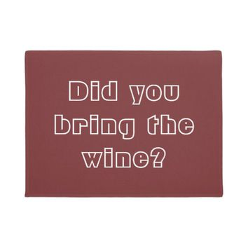 Did You Bring the Wine? Funny Wine Lover Doormat