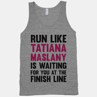 Run Like Tatiana Maslany Is Waiting For You At The Finish Line