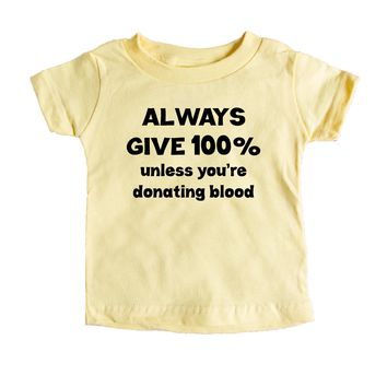 Always Give 100 Percent Unless You're Donating Blood  Baby Tee