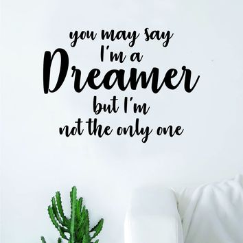 You May Say I'm A Dreamer V2 The Beatles Wall Decal Sticker Vinyl Art Bedroom Living Room Decor Decoration Teen Quote Inspirational Cute Music John Lennon Paul McCartney Lyrics